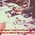 Web Designer Lingo You Should Be Up to Speed on Before Hiring a Designer
