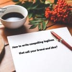 How to Write Compelling Taglines That Sell Your Brand and Idea?