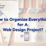 How to Organize Everything for A Web Design Project