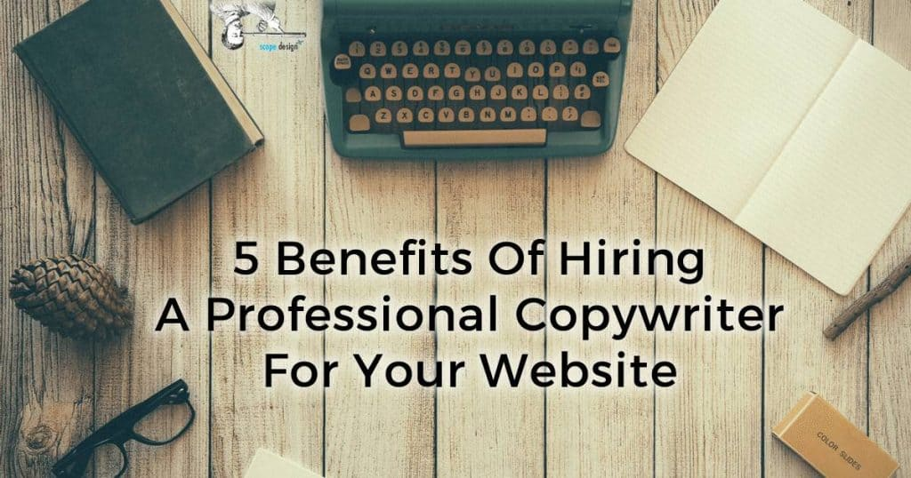 5 Benefits of Hiring A Professional Copywriter for Your Website by Scope Design