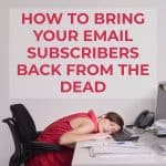 How To Bring Your Email Subscribers Back From The DEAD