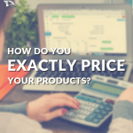 How To Know EXACTLY What to Price For Your Products