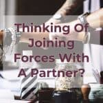 Thinking Of Joining Forces With A Partner?