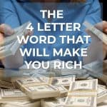 The 4 Letter Word That Will Make You Rich
