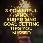 3 Powerful And Surprising Goal Getting Tips You Missed