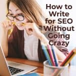 How to Write for SEO Without Going Crazy