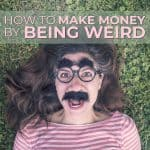 How to Make Money by Being Weird