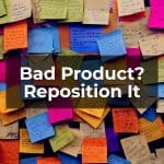 Bad Product? Reposition It