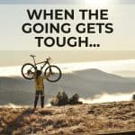 When the Going Gets Tough…