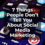 7 Things People Don't Tell You About Social Media Marketing