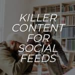 Killer Content for Social Feeds