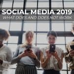 Social Media 2019 – What Does and Does not Work