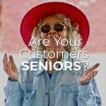 Are Your Customers Seniors?