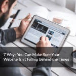 7 Ways You Can Make Sure Your Website Isn't Falling Behind the Times