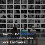 How to Use Facebook to Connect with Your Local Followers